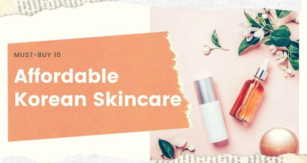 best 10 affordable Korean skin care products
