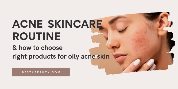 acne skin care routine & how to choose right products